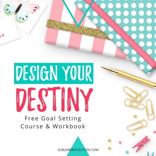 Design Your Destiny - Free goal setting course and workbook!
