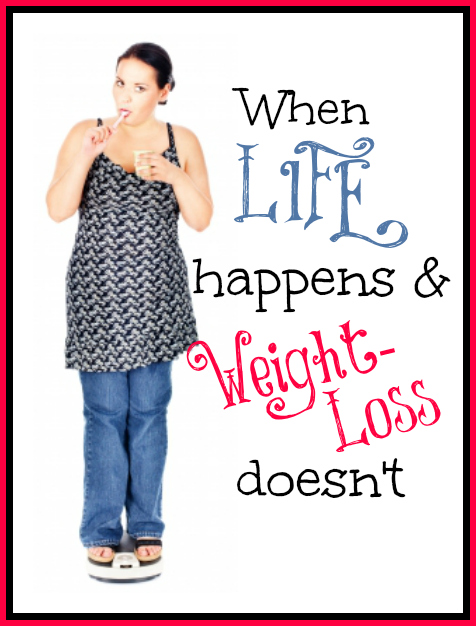 When life happens and weight loss doesn't