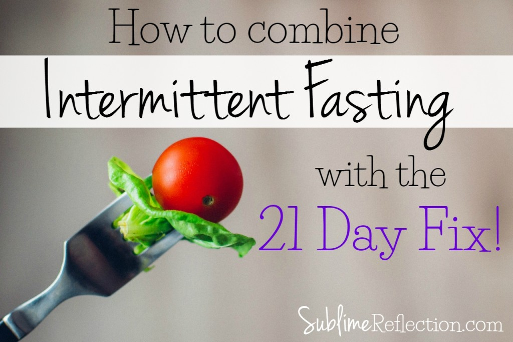 How to combine intermittent fasting and the 21 Day Fix