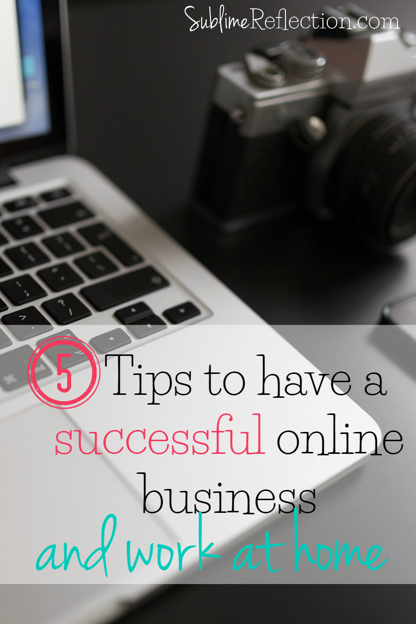 5 Tips to have a successful online business and work at home.